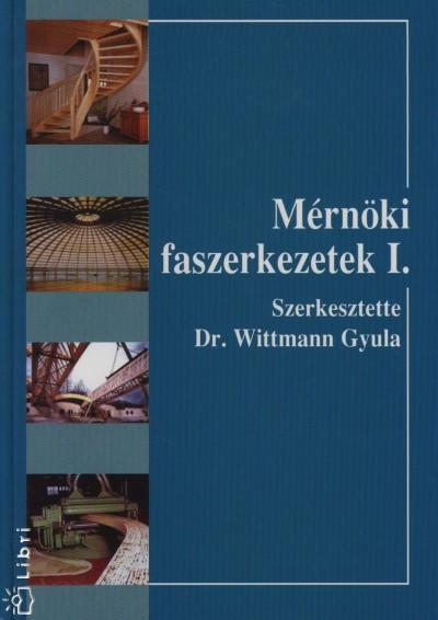 Dr. Wittmann Gyula - Mérnöki faszerkezetek I.