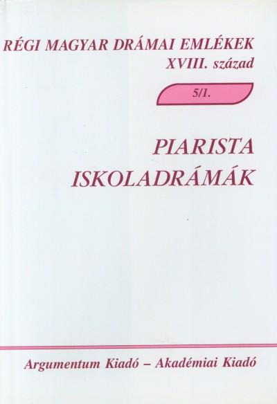Demeter Júlia  (Szerk.) - Kilián István  (Szerk.) - Kiss Katalin  (Szerk.) - Pintér Márta Zsuzsanna  (Szerk.) - Piarista iskoladrámák 5/1.