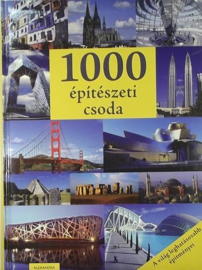 Angelica Bauer  (Szerk.) - Jennifer Künkler  (Szerk.) - 1000 építészeti csoda