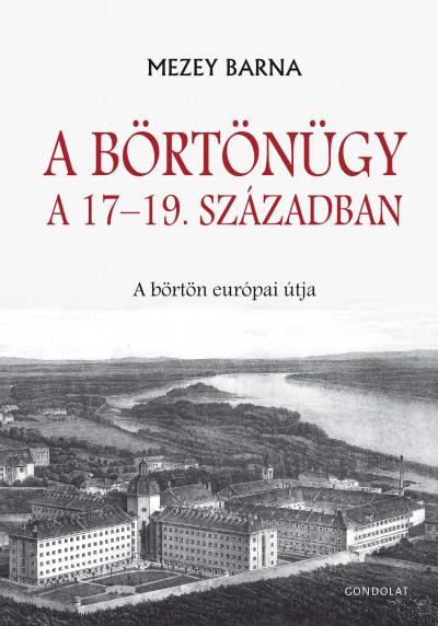 Mezey Barna - A börtönügy a 17-19. században