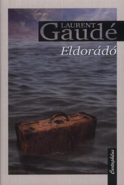 Laurent Gaudé - Eldorádó