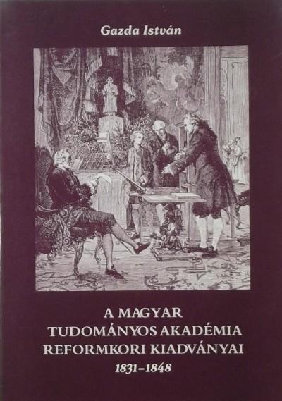 Gazda István - A Magyar Tudományos Akadémia reformkori kiadványai 1831-1848