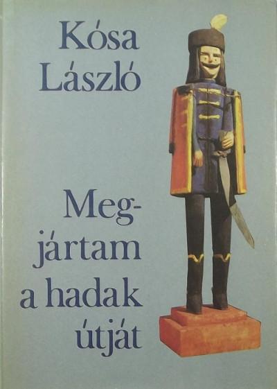 Kósa László - Megjártam a hadak útját