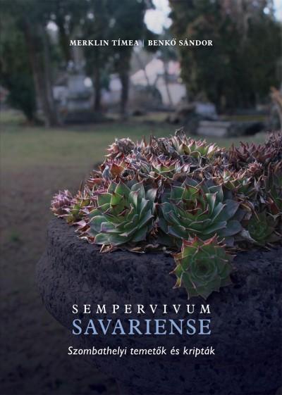 Benkő Sándor - Merklin Tímea - Sempervivum Savariense - Szombathelyi temetők és kripták