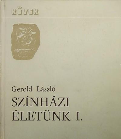 Gerold László - Színházi életünk I.