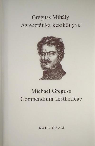 Greguss Mihály - Az esztétika kézikönyve - Compendium aestheticae