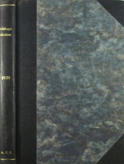 Hézser Aurél  (Szerk.) - Dr. Kéz Andor  (Szerk.) - Temesi Győző  (Szerk.) - Földrajzi Közlemények LXVI. kötet - 1938. évfolyam
