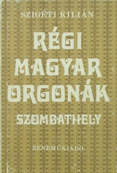 Szigeti Kilián - Régi magyar orgonák