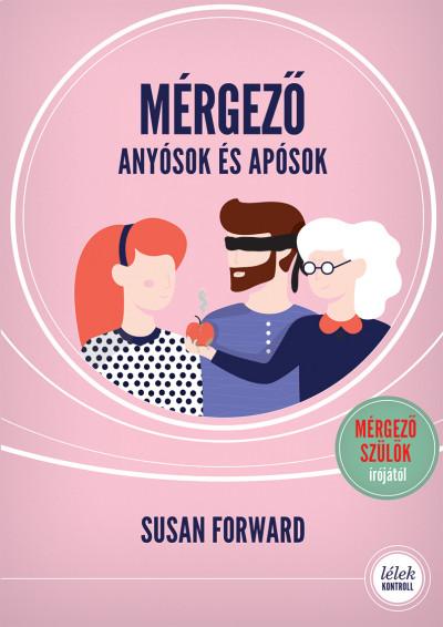 Susan Forward - Mérgező anyósok és apósok