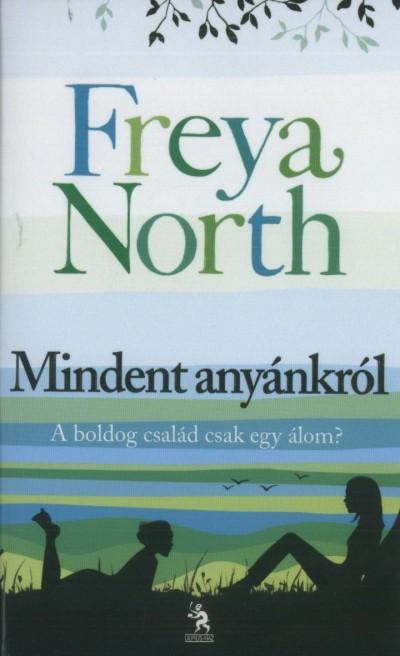 Freya North - Mindent anyánkról