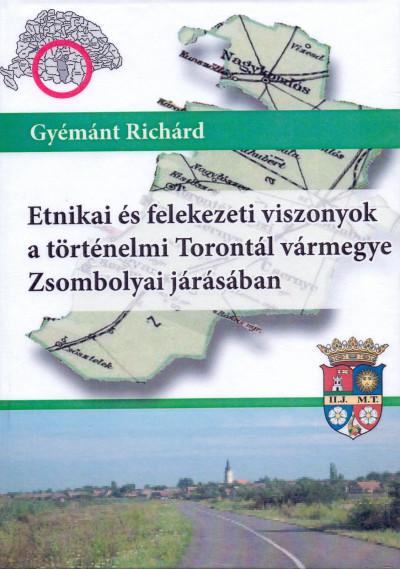 Gyémánt Richárd - Etnikai és felekezeti viszonyok a történelmi Torontál vármegye Zsombolyai járásában