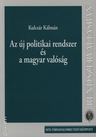 Kulcsár Kálmán - Az új politikai rendszer és a magyar valóság