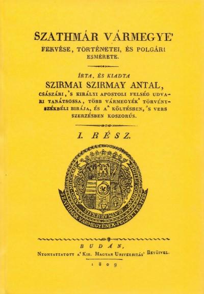 Szirmay Antal - Szathmár vármegye fekvése, történetei, és polgári esmérete. I-II. rész.