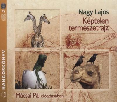 Nagy Lajos - Mácsai Pál - Képtelen természetrajz - Hangoskönyv