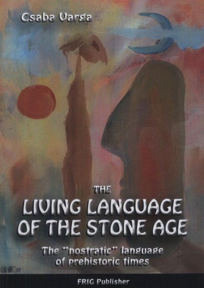 Varga Csaba - The Living Language of the Stone Age