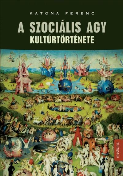 Dr. Katona Ferenc - A szociális agy kultúrtörténete