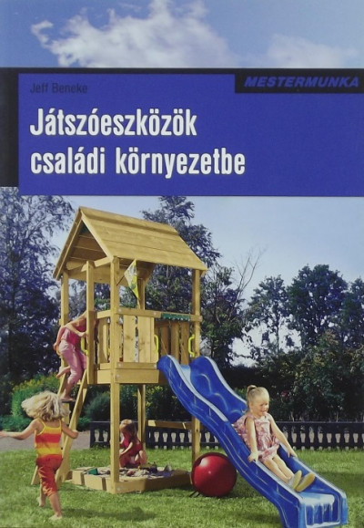 Jeff Beneke - Játszóeszközök családi környezetbe