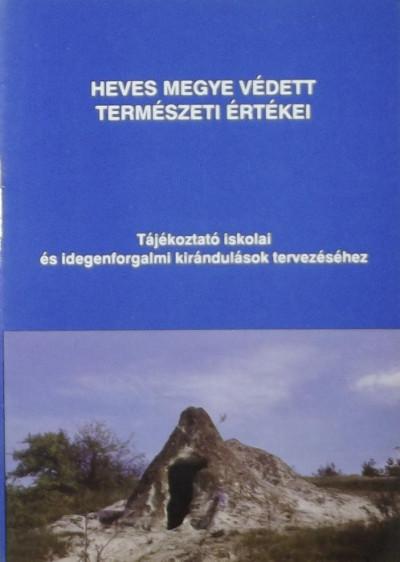 Bodó Mihály  (Szerk.) - Heves megye védett természeti értékei