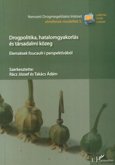 Rácz József  (Szerk.) - Takács Ádám  (Szerk.) - Drogpolitika, hatalomgyakorlás és társadalmi közeg