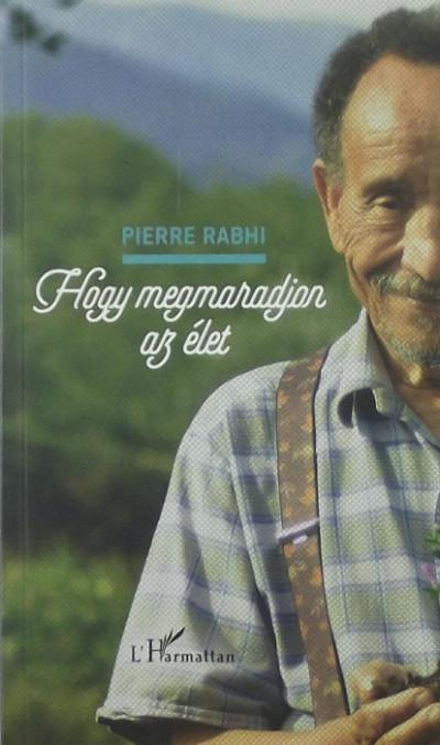 Pierre Rabhi - Hogy megmaradjon az élet