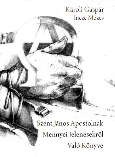 Károli Gáspár - Szent János apostolnak mennyei jelenésekről való könyve