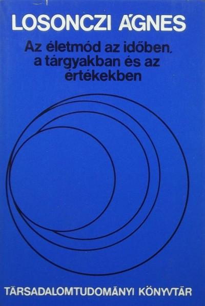 Losonczi Ágnes - Az életmód az időben, a tárgyakban és az értékekben