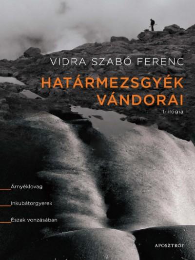 Vidra Szabó Ferenc - Határmezsgyék vándorai - Trilógia