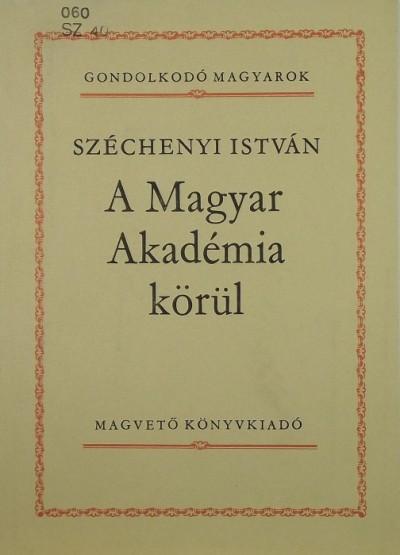 Gróf Széchenyi István - A Magyar Akadémia körül