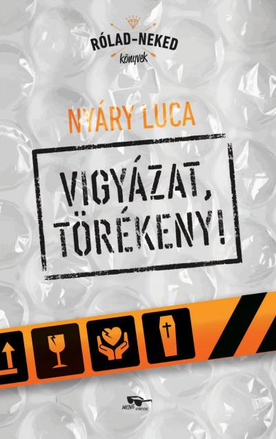 Nyáry Luca - Vigyázat, törékeny!