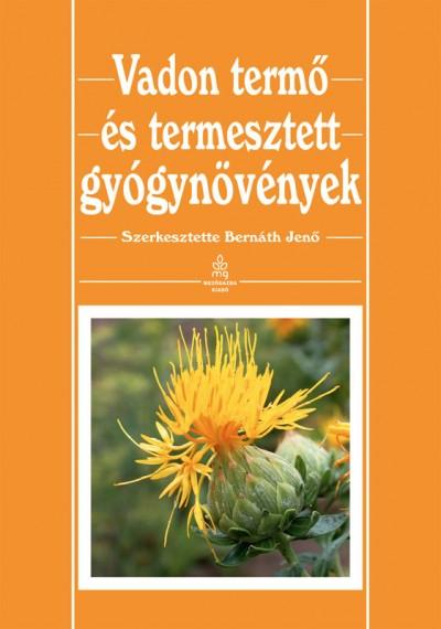 Dr. Bernáth Jenő  (Szerk.) - Vadon termő és termesztett gyógynövények