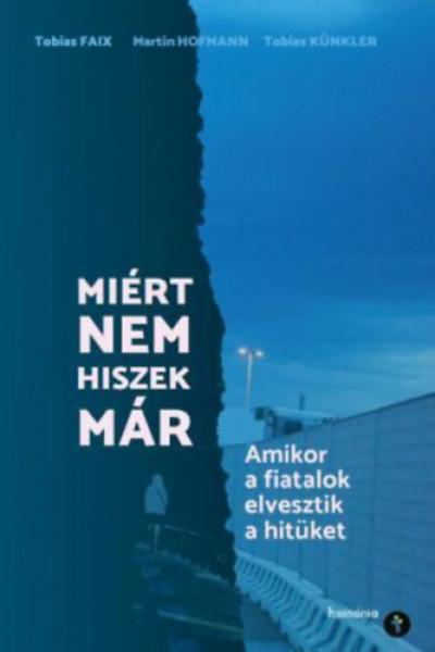 Tobias Faix - Martin Hofman - Tobias Künkler - Miért nem hiszek már