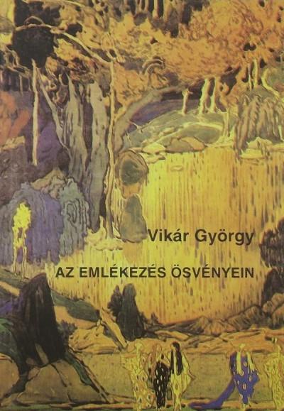 Vikár György - Az emlékezés ösvényein