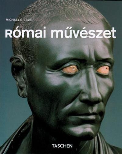 Michael Siebler - Norbert Wolf  (Szerk.) - Római művészet
