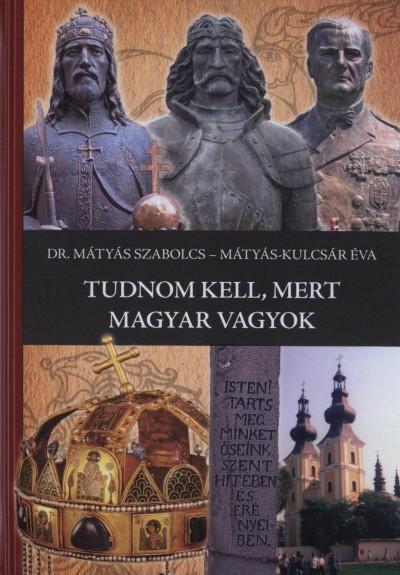 Mátyás Szabolcs - Mátyás-Kulcsár Éva - Tudnom kell, mert magyar vagyok!