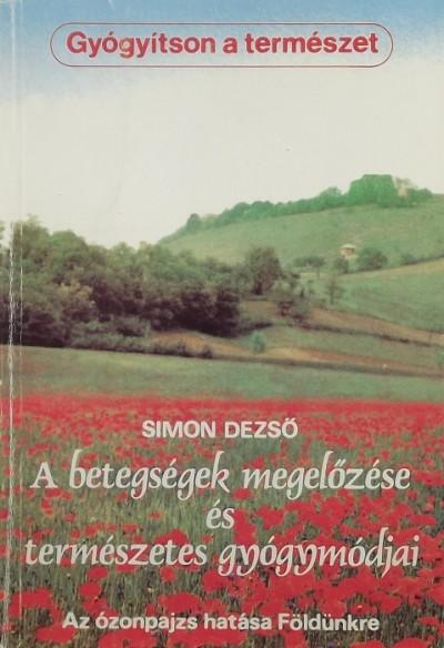 Simon Dezső - A betegségek megelőzése és természetes gyógymódjai