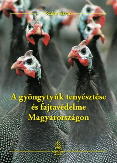 Szalay István  (Szerk.) - A gyöngytyúk tenyésztése és fajtavédelme Magyarországon