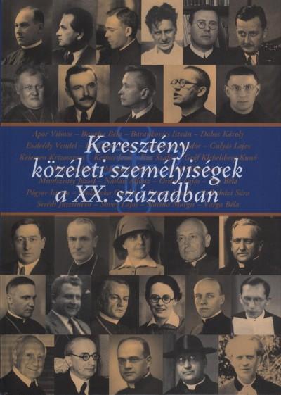 Földesi Margit  (Szerk.) - Szerencsés Károly  (Szerk.) - Keresztény közéleti személyiségek a XX. században
