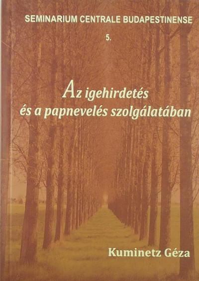 Kuminetz Géza - Az igehirdetés és a papnevelés szolgálatában