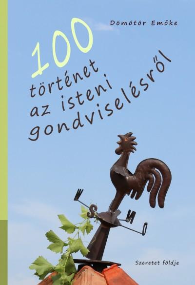 Dömötör Emőke - 100 történet az isteni gondviselésről