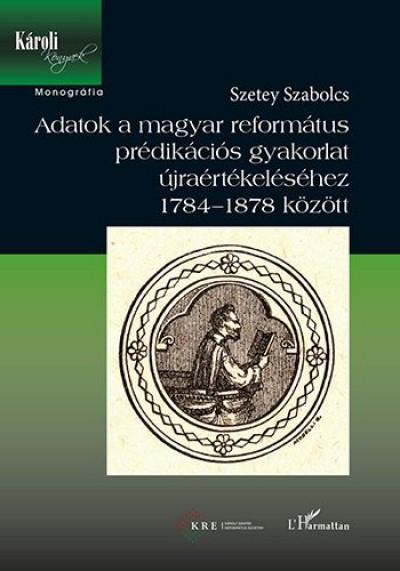 Szetey Szabolcs - Adatok a magyar református prédikációs gyakorlat újraértékeléséhez 1784-1878 között