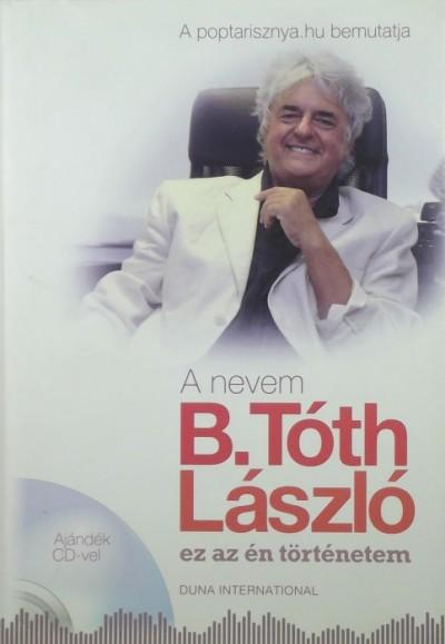 B. Tóth László - A nevem B. Tóth László - CD nélkül