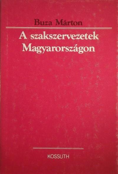 Buza Márton - A szakszervezetek Magyarországon