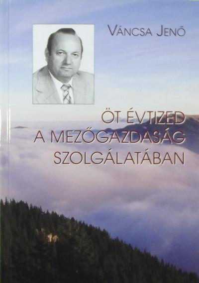 Váncsa Jenő - Öt évtized a mezőgazdaság szolgálatában