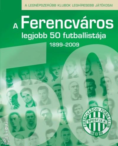 Hegyi Tamás - A Ferencváros legjobb 50 futballistája - A kezdetektől napjainkig