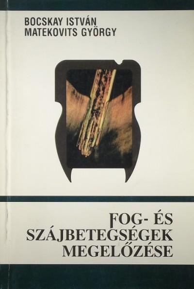Bocskay István - Matekovits György - Fog- és szájbetegségek megelőzése