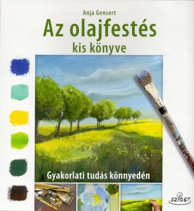 Anja Gensert - Az olajfestés kiskönyve