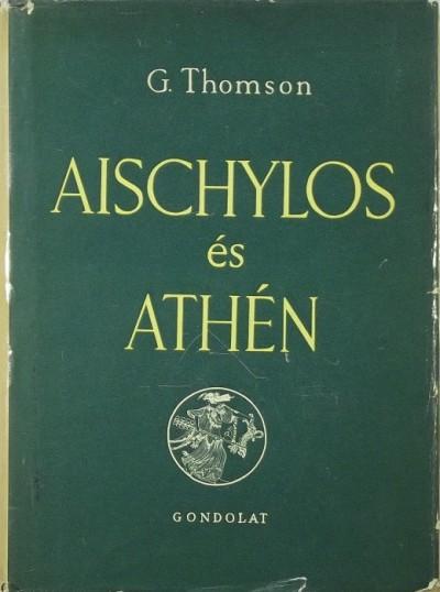 George Thomson - Aischylos és Athén
