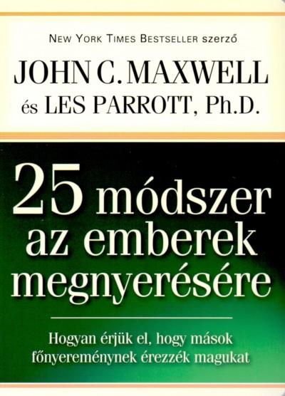 John C. Maxwell - Dr. Les Parrott - 25 módszer az emberek megnyerésére