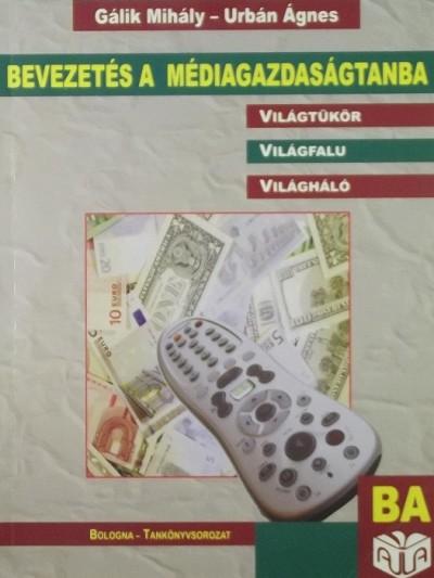 Gálik Mihály - Urbán Ágnes - Bevezetés a médiagazdaságtanba