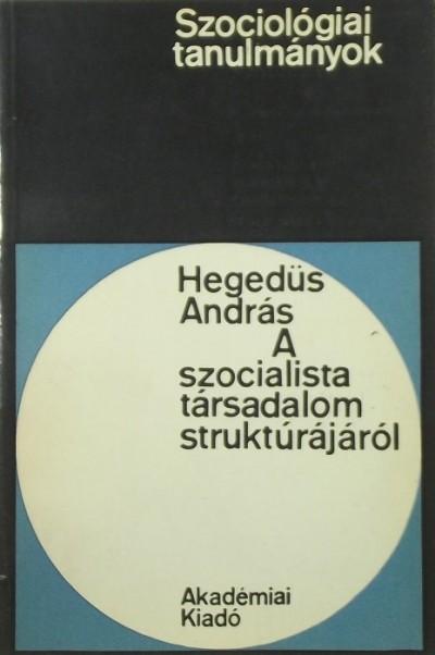Hegedüs András - A szocialista társadalom struktúrájáról